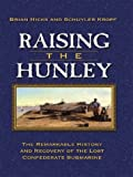 Raising the Hunley, Brian Hicks and Schuyler Kropf, 0786249110