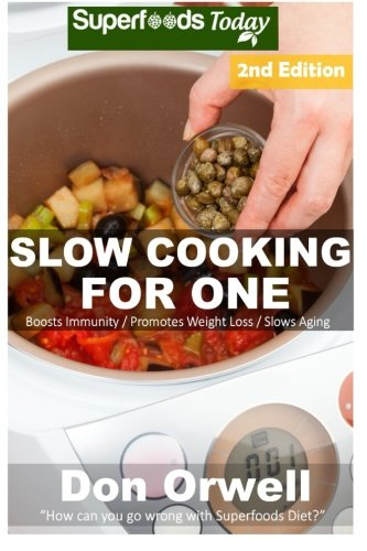 Slow Cooking for One: Over 75 Quick & Easy Gluten Free Low Cholesterol Whole Foods Slow Cooker Meals full of Antioxidants & Phytochemicals (Natural Weight Loss Transformation) ebook