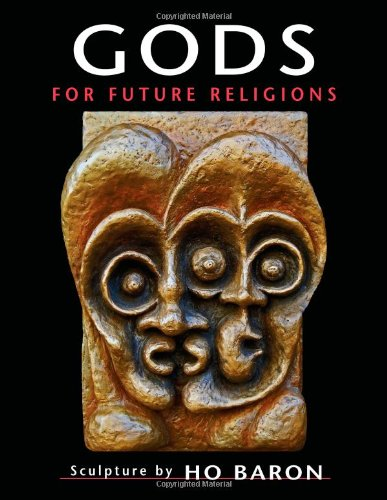Gods for Future Religions : Surreal Sculpture by Ho Baron (2012) Paperback