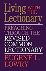 Living with the Lectionary: Preaching Through the Revised Common Lectionary