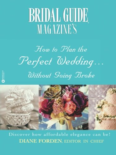 Bridal Guide (R) Magazines How to Plan the Perfect Wedding...Without Going Broke [Forden, Diane] (Tapa Blanda)