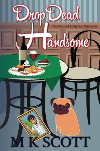 ThePainted Lady Inn Mysteries: Drop Dead Handsome: A Cozy Mystery w/ Recipes (Volume 2)