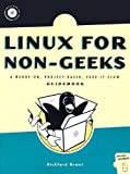 Linux for Non-Geeks : A Hands-On, Project-Based, Take-It-Slow Guidebook, Grant, Rickford, 1593270348