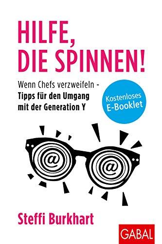 Hilfe, die spinnen!: Wenn Chefs verzweifeln - Tipps für den Umgang mit der Generation Y (Dein Business) (German Edition)