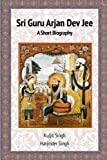 img - for Sri Guru Arjan Dev Jee - A Short Biography book / textbook / text book