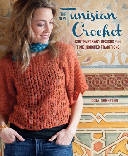 The New Tunisian Crochet: Contemporary Designs from Time-Honored Traditions - New Crochet Patterns