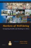 Markets of Well-Being : Navigating Health and Healing in Africa, Dekker, M. and Dijk, Rijk van, 9004201106