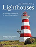 The Ultimate Book of Lighthouses: An Illustrated