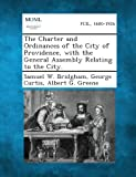 The Charter and Ordinances of the City of Providence, with the General Assembly Relating to the City, Samuel W. Bridgham and George Curtis, 1289335117