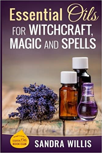 Essential Oils for Witchcraft, Magic and Spells (Essential