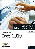 Microsoft Excel 2010 - Die offizielle Schulungsunterlage für das MOS-Examen 77-882
