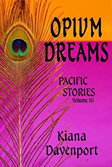 OPIUM DREAMS, Pacific Stories Volume III by [DAVENPORT, KIANA]