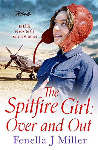 The Spitfire Girl: Over and Out by [Miller, Fenella J.]
