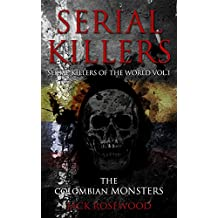 Serial Killers: The Colombian Monsters: True Crime Serial Killers (Serial Killers of The World Book 1)