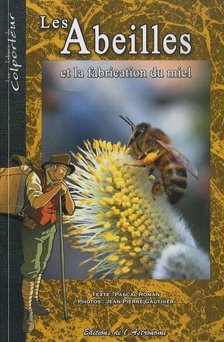 Les abeilles et la fabrication du miel Broché – 16 juin 2009 Pascal Roman Jean-Pierre Gauthier Editions de l' Astronome 2916147357