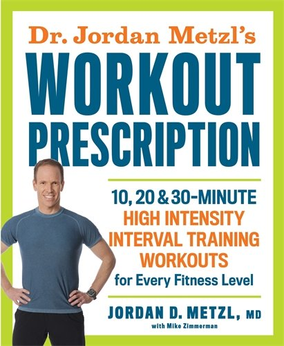 Dr. Jordan Metzl's Workout Prescription: 10, 20 & 30-minute high-intensity interval training workouts for every fitness level cover