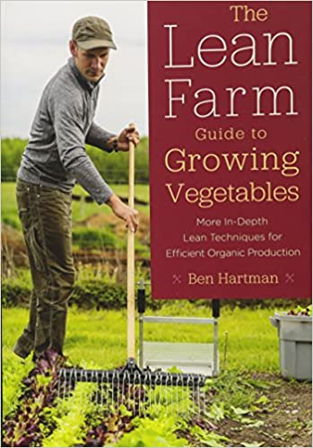 The Lean Farm Guide To Growing Vegetables: In-depth Techniques For Efficient Organic Production, From Seed To Market por Ben Hartman epub