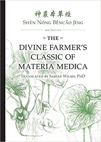 The Divine Farmer's Classic of Materia Medica, Shen Nong Bencao Jing - 3rd Edition: Wilms, Sabine, Wilms, Sabine: 9780991342952: Amazon.com: Books