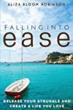img - for Falling Into Ease: Release Your Struggle and Create a Life You Love book / textbook / text book