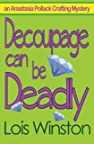 Decoupage Can Be Deadly (An Anastasia Pollack Crafting Mystery) (Volume 4)