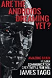 img - for Are the Androids Dreaming Yet?: Amazing Brain. Human Communication, Creativity & Free Will. book / textbook / text book
