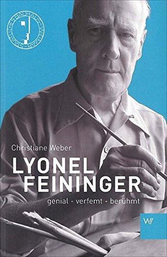 Lyonel Feininger: genial - verfemt - berühmt