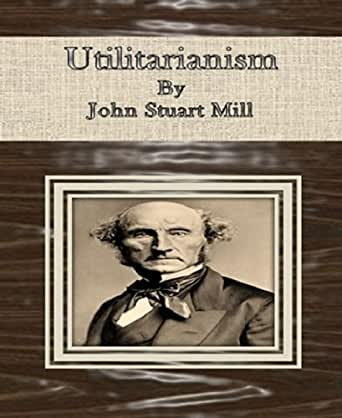 utilitarians utilitarianism and happiness john stuart Utilitarianism is based off of the greatest happiness principle which states  by  society as society's happiness is more important than its justice for utilitarians   tagged as: greatest happiness principle, john stuart mill, mill,.
