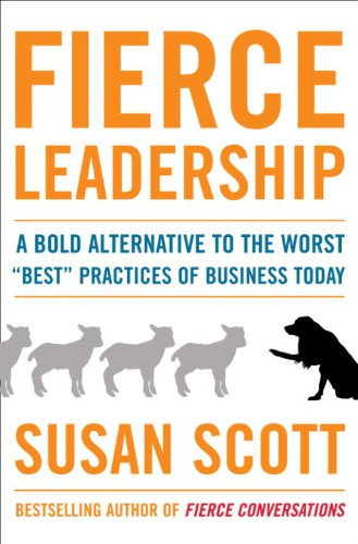 "Fierce Leadership: A Bold Alternative to the Worst ""Best"" Practices of Business Today by [Scott, Susan]"