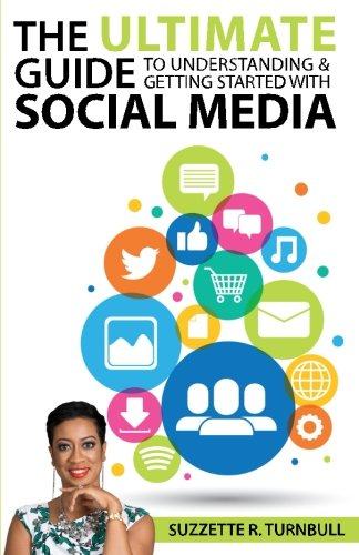 The Ultimate Guide to Understanding and Getting Started With Social Media