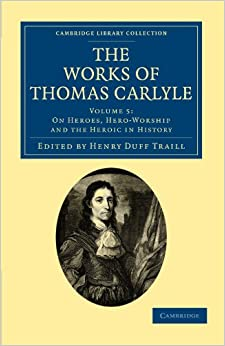 The Works Of Thomas Carlyle 30 Volume Set: The Works Of Thomas Carlyle: Volume 5, On Heroes, Hero-worship And The Heroic In History Paperback por Carlyle
