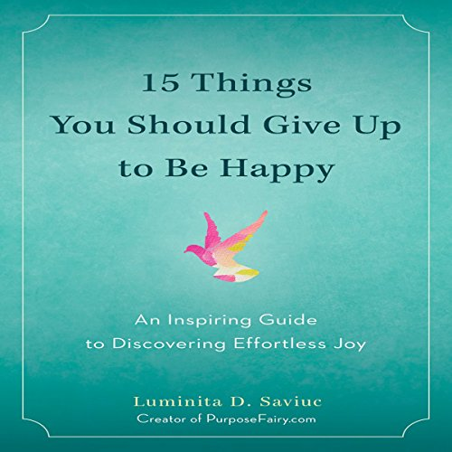 15 Things You Should Give up to Be Happy: An Inspiring Guide to Discovering Effortless Joy Audiobook [Free Download by Trial] thumbnail
