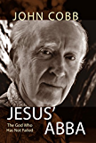 Jesus' Abba: The God Who Has Not Failed