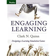 Engaging Learning: Designing e-Learning Simulation Games by Clark N. Quinn (2005-05-19)