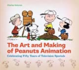 [ The Art and Making of Peanuts Animation: Celebrating Fifty Years of Television Specials BY Solomon, Charles ( Author ) ] { Hardcover } 2012