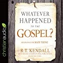 Whatever Happened to the Gospel?: Rediscover the Main Thing Audiobook by R.T. Kendall Narrated by R.T. Kendall