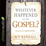 Whatever Happened to the Gospel?: Rediscover the Main Thing | R.T. Kendall