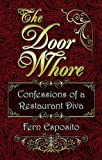 The Door Whore: Confessions of a Restaurant Diva: A peek at the behind the scenes drama of a fictional (Four Star fine dining ) Italian restaurant