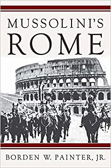 Book Mussolini's Rome: Rebuilding the Eternal City: The Fascist Transformation of the Eternal City (Italian and Italian American Studies)