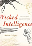 Wicked Intelligence : Visual Art and the Science of Experiment in Restoration London, Hunter, Matthew C., 022601729X