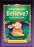What Should I Believe?, Phil A. Smouse, 1586605917