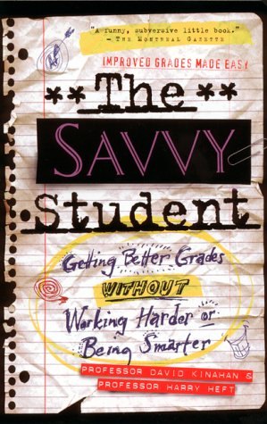 Savvy Student : Getting Better Grades Without Working Harder or Being Smarter