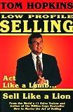 Tom Hopkins Low Profile Selling: Act Like a Lamb... Sell Like a Lion