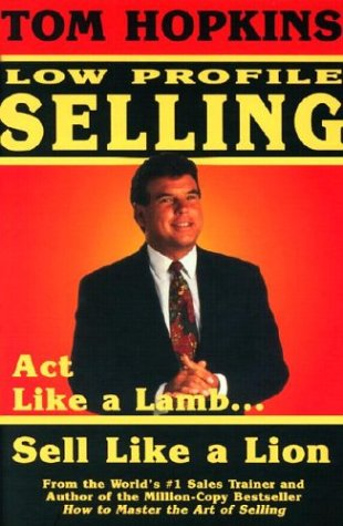 Tom Hopkins Low Profile Selling: Act Like a Lamb... Sell Like a Lion