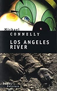 Los Angeles river : roman, Connelly, Michael