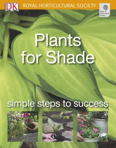 Plants for Shade: Simple steps to success (RHS Simple Steps to Success)