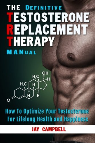 Definitive Testosterone Replacement Therapy MANual