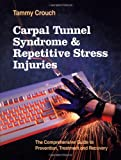img - for Carpal Tunnel Syndrome and Repetitive Stress Injuries: The Comprehensive Guide to Prevention, Treatment, and Recovery by Tammy Crouch (1996-09-06) book / textbook / text book