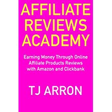 Affiliate Reviews Academy: Earning Money Through Online Affiliate Products Reviews  with Amazon and Clickbank