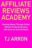 Affiliate Reviews Academy (2018): Earning Money Through Online Affiliate Products Reviews with Amazon and Clickbank (Work from Home and Earn a Living Online)
