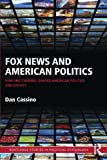 Fox News and American Politics: How One Channel Shapes American Politics and Society (Routledge Studies in Political Psychology)